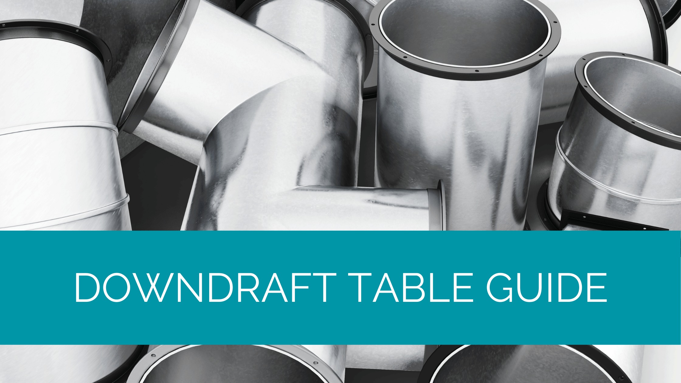 Downdraft Table Guide
